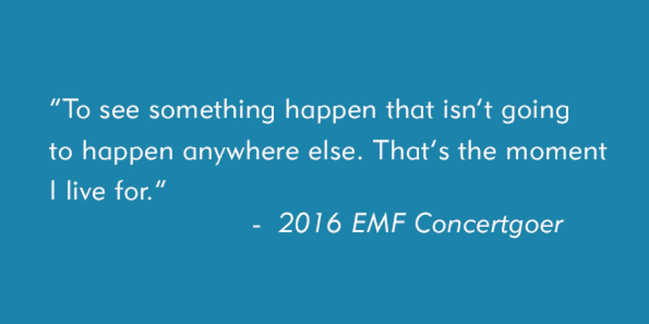 The 2018 EMF lineup will be announced in the fall.